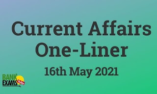 Current Affairs One-Liner: 16th May 2021