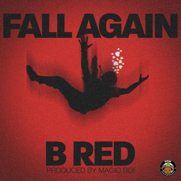 "[Lyrics] B Red – ""Fall Again"""