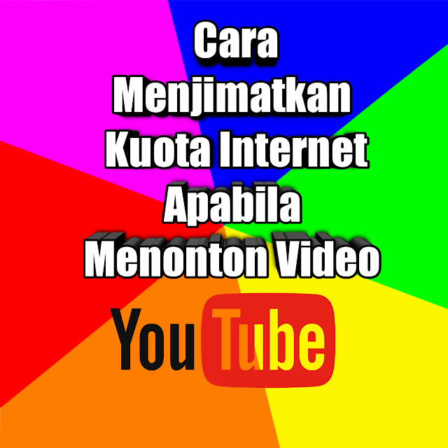 Cara Menjimatkan Kuota Internet Apabila Menonton Video Youtube