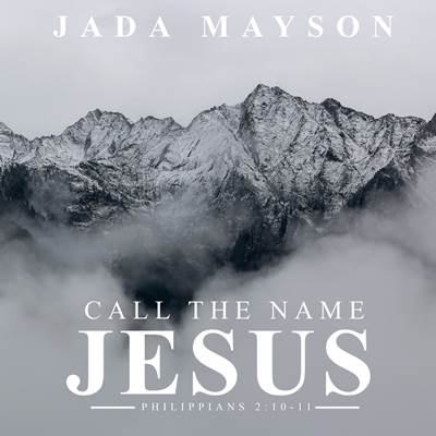 [Mp3&Lyrics] Jada Mayson - Call the Name Jesus mp3 download
