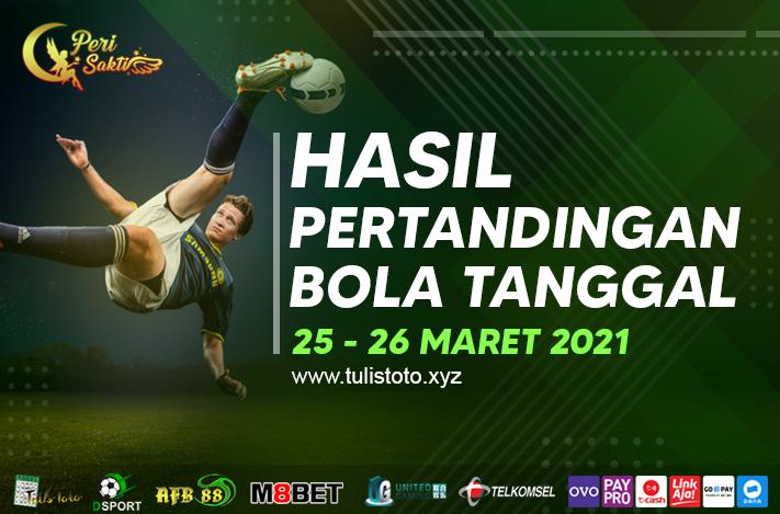 HASIL BOLA TANGGAL 25 – 26 MARET 2021
