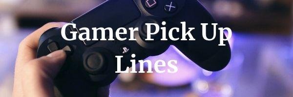 Gamer Pick Up Lines