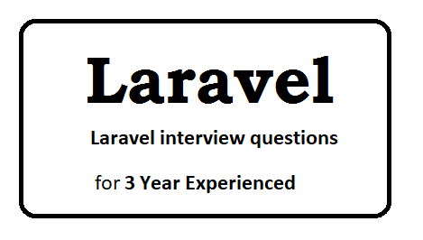 Laravel interview questions for 3 year experienced
