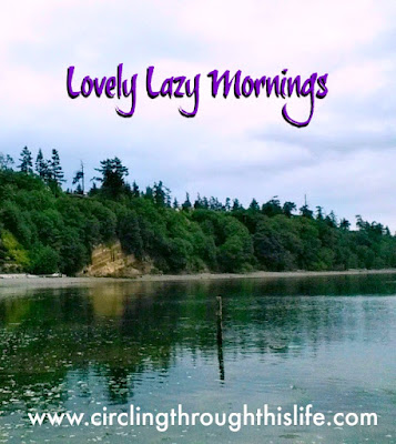 Lovely Lazy Mornings ~ Circling Through This LIfe