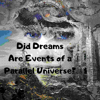 Did Dreams Are Events of a Parallel Universe