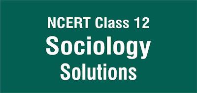 NCERT Class 12 Sociology Solutions
