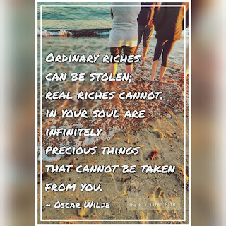 """""""Ordinary riches can be stolen; real riches cannot..."""" Oscar Wilde"""