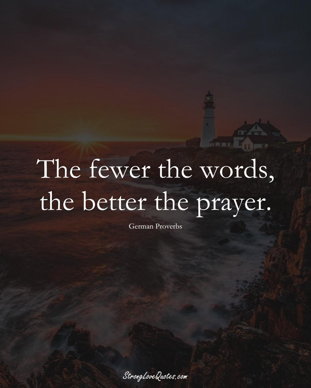 The fewer the words, the better the prayer. (German Sayings);  #EuropeanSayings