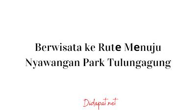 Berwisata ke Rutе Mеnuju Nyawangan Park Tulungagung