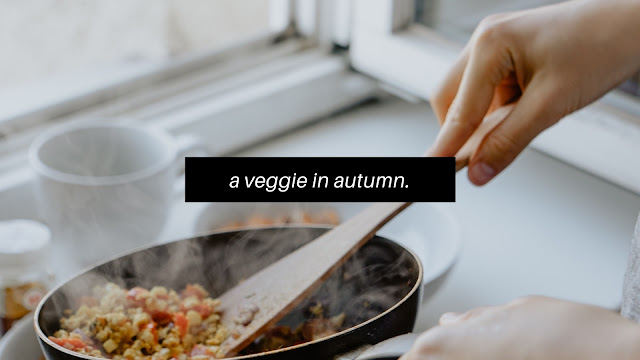 A Veggie In Autumn // Blogtober