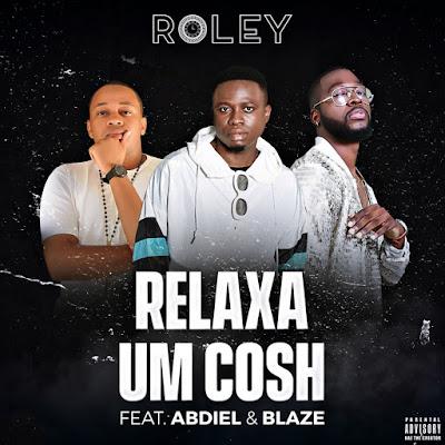 Roley Feat. Abdiel Abdizzy & Hot Blaze - Relaxa um Cosh (Rap) 2019