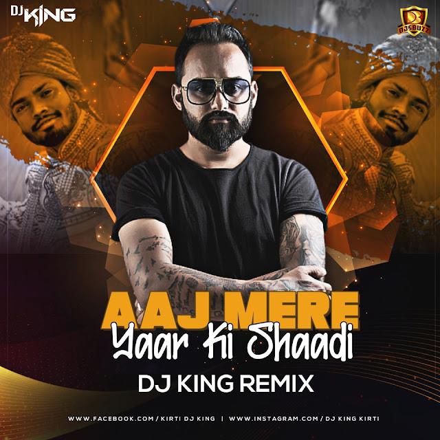 AAJ MERE YAAR KI SHAADI (REMIX) – DJ KING