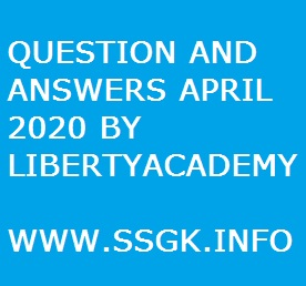 QUESTION AND ANSWERS APRIL 2020 BY LIBERTY ACADEMY