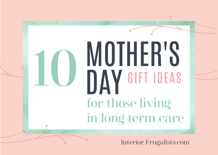 A curated list of Mother's Day Gift Ideas for those living in long-term assisted living care.