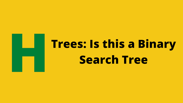 HackerRank Trees: Is This a Binary Search Tree? solution