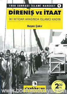 Ruşen Çakır - Direniş ve İtaat (İki İktidar Arasında İslamcı Kadın) 1980 Sonrası İslami Hareket-1