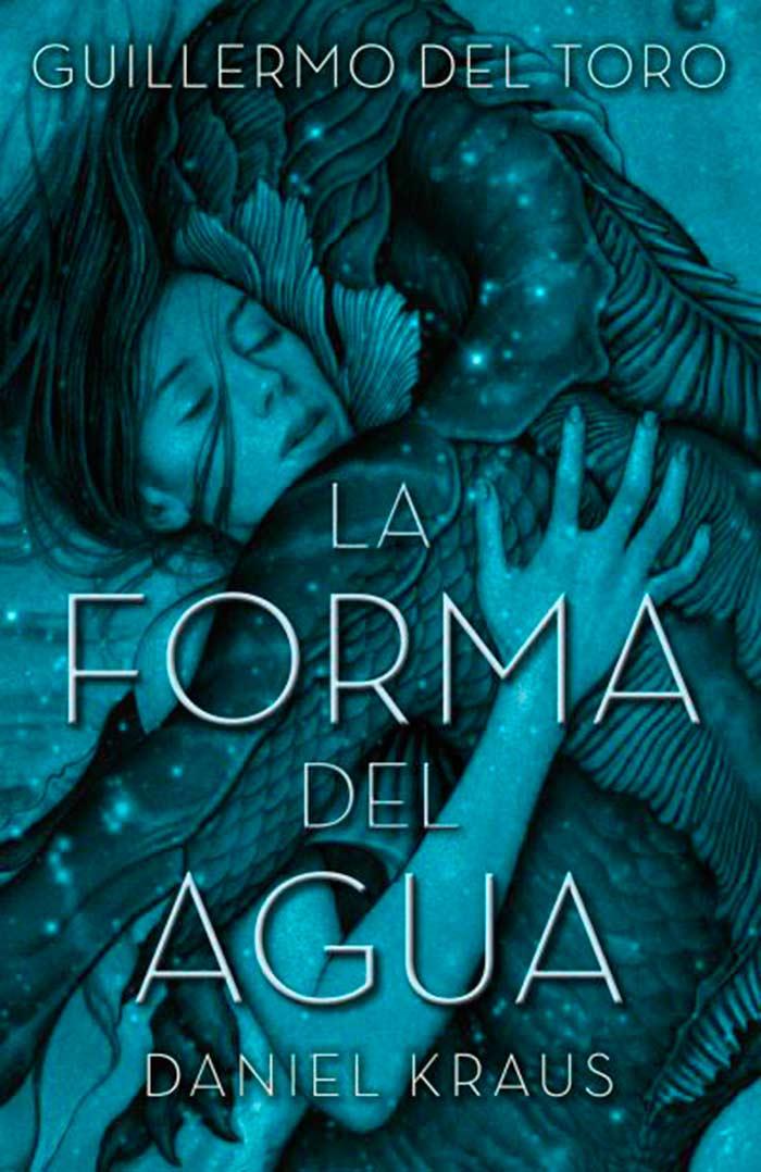 La forma del agua, de Guillermo del Toro y Daniel Kraus