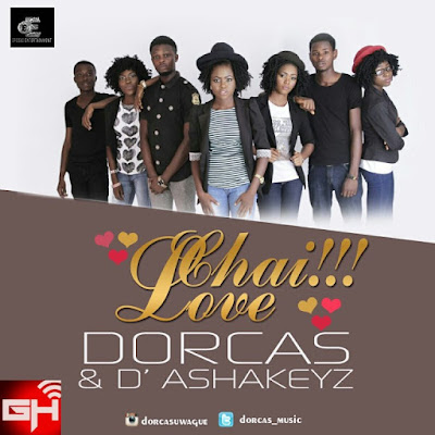 Audio + Video: Chai!!! Love – Dorcas Ft. D'Ashakeyz
