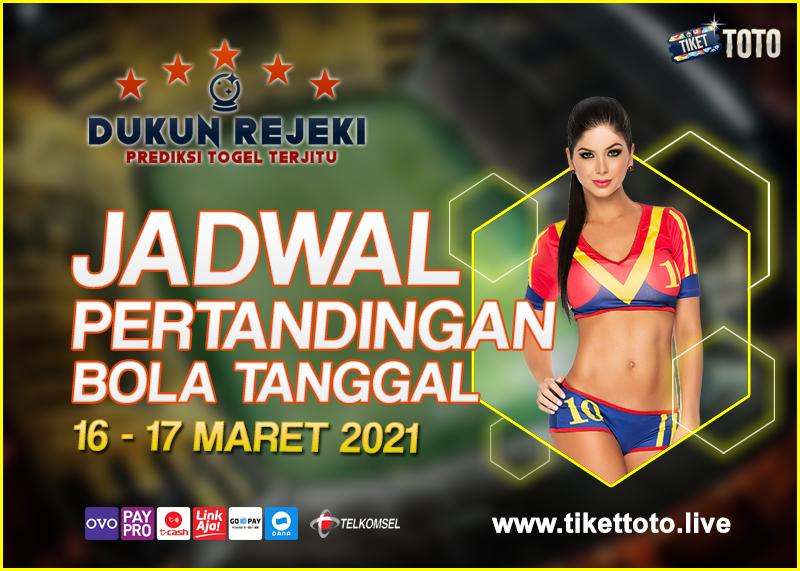 JADWAL PERTANDINGAN BOLA 16 – 17 MARET 2021