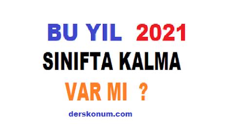 BU YIL SINIFTA KALMA VAR MI 2021