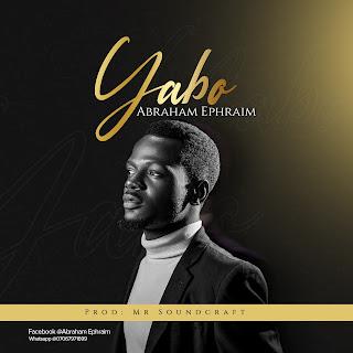DOWNLOAD MP3: Yabo - Abraham Ephraim (Prod. By Mr. Soundcraft)