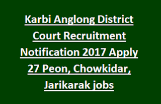 Karbi Anglong District Court Recruitment Notification 2017 Apply 27 Peon, Chowkidar, Jarikarak jobs