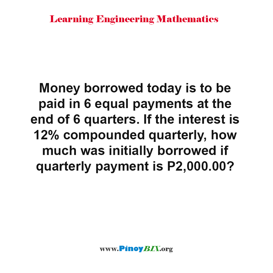 How much was initially borrowed if quarterly payment is P2,000.00?
