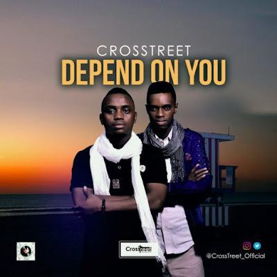 Gospel Song; Crosstreet – Depend On You