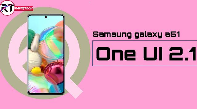 تحديث OneUI 2.1  أندرويد 10 لهاتف  Samsung Galaxy A51 [تحديث مستقر مع شرح طريقة الثتبيث]