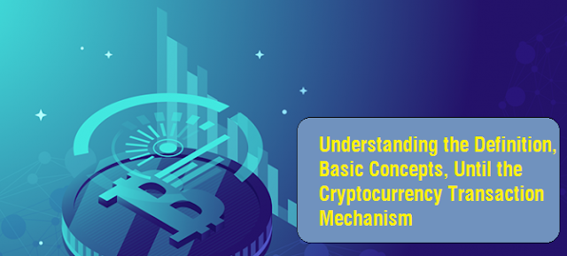 Understanding the Definition, Basic Concepts, Until the Cryptocurrency Transaction Mechanism