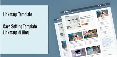 Cara mudah setting template Linkmagz di Blog