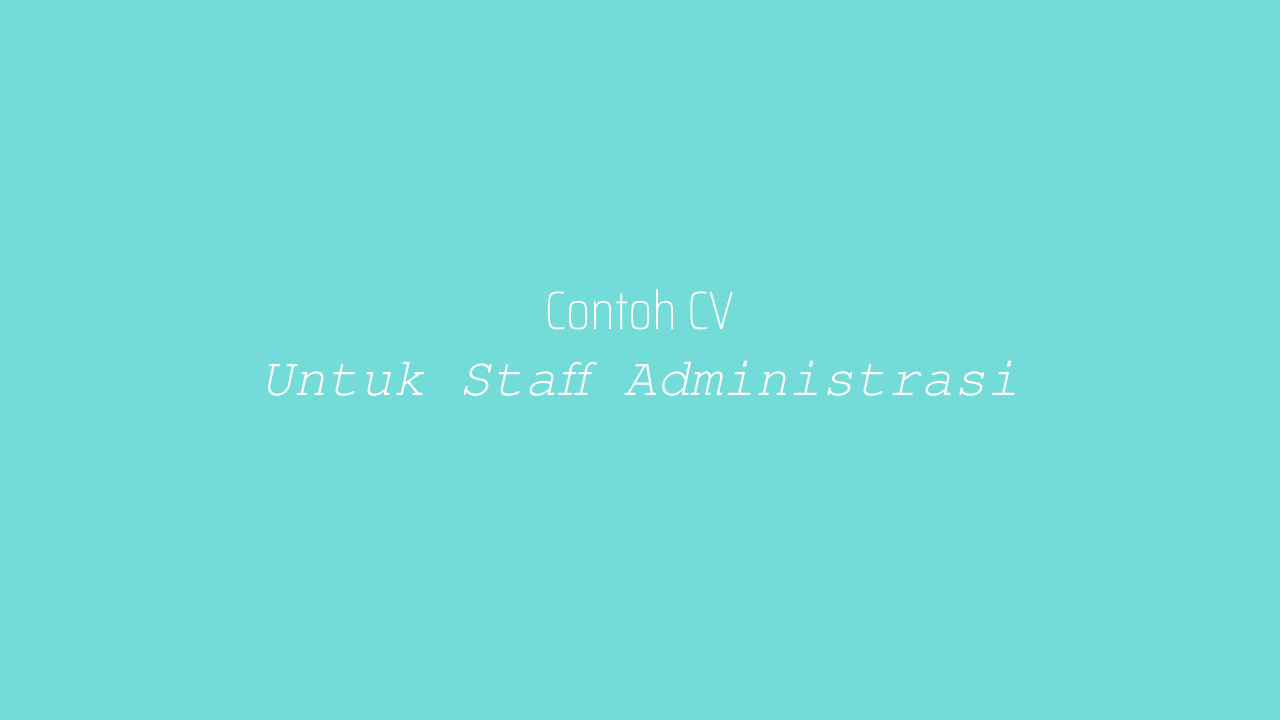 Contoh CV Untuk Staff Administrasi