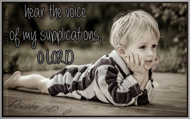 hear the voice of my supplications, O LORD