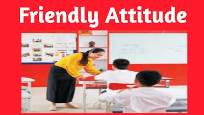Friendly attitude of a good teacher