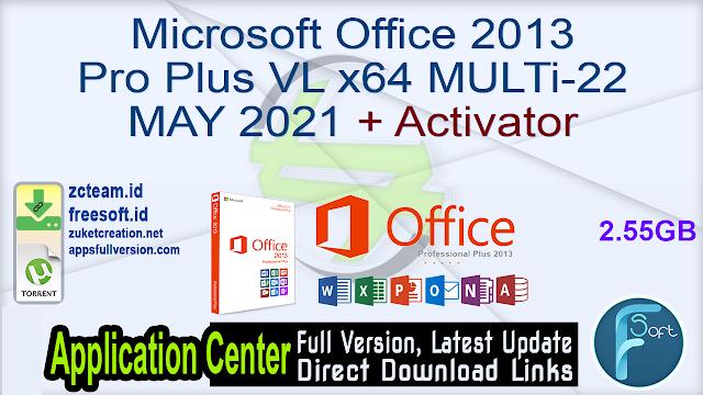 Microsoft Office 2013 Pro Plus VL x64 MULTi-22 MAY 2021 + Activator_ ZcTeam.id
