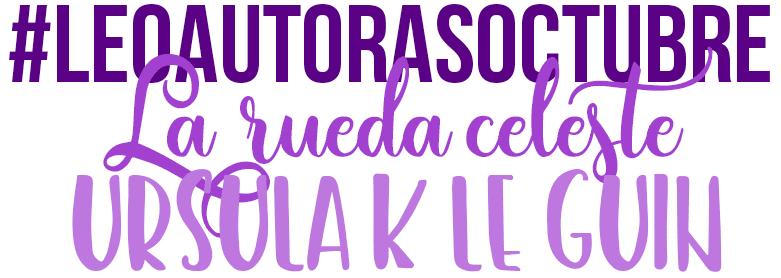 La rueda celeste, Ursula K Le Guin, #LEOAUTORASOCT