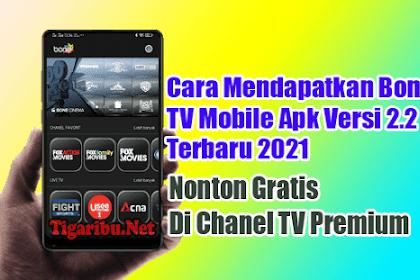 Cara Mendapatkan Bone TV Mobile Apk Versi 2.2 Terbaru 2021