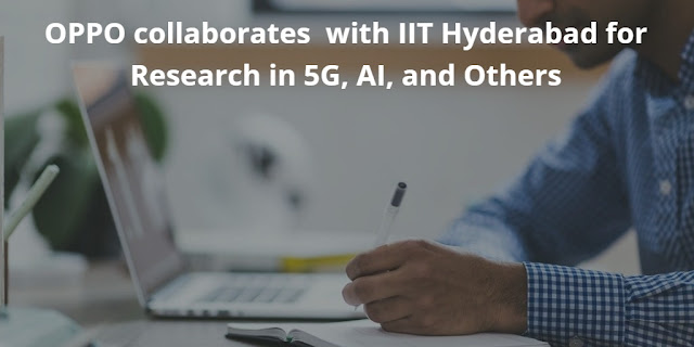 OPPO collaborates  with IIT Hyderabad for Research in 5G, AI, and Others