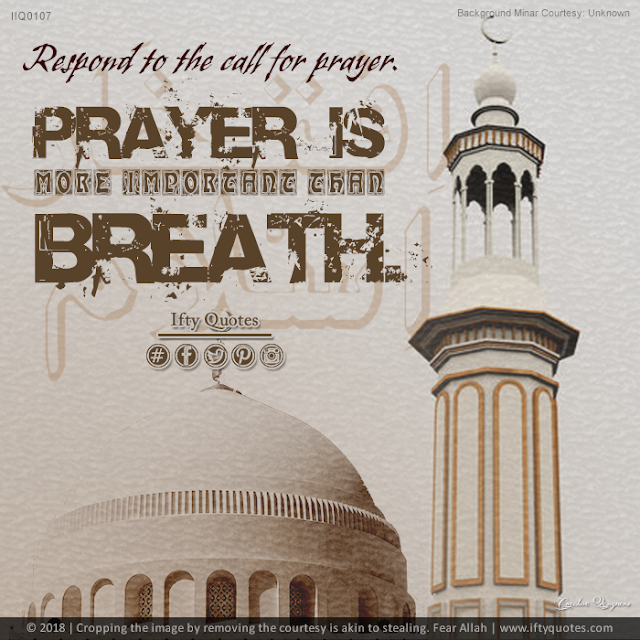 Ifty Quotes | Respond to the call for prayer. Prayer is more important than your breath | Iftikhar Islam