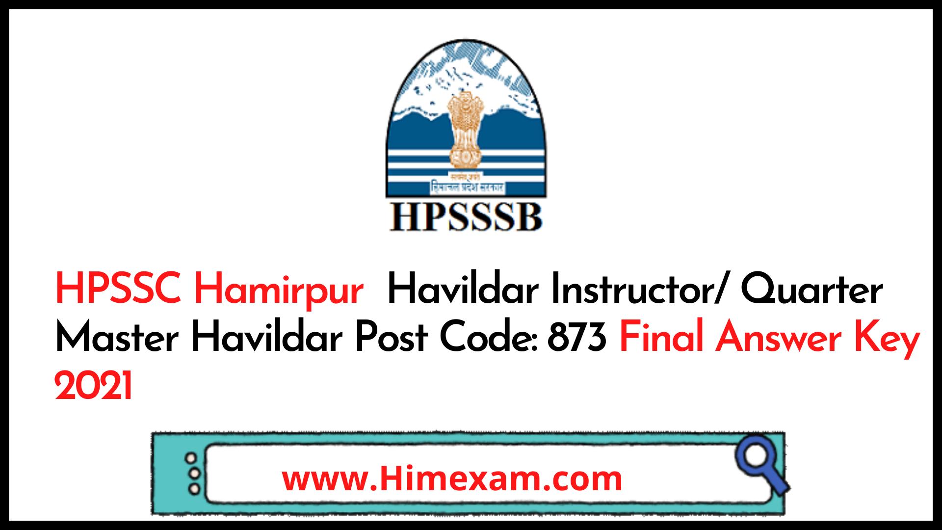 HPSSC Hamirpur  Havildar Instructor/ Quarter Master Havildar Post Code: 873 Final Answer Key 2021