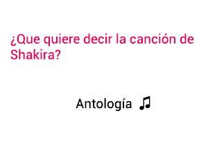 Significado de la canción Antología Shakira.