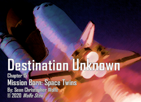 Chapter 15 of Mission Born Space Twins - an original novel by Sean Christopher Wolfe