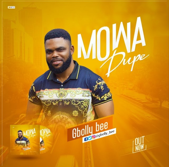 DOWNLOAD VIDEO | MP3: MOWA DUPE By GBOLLY BEE || @BeeGbolly