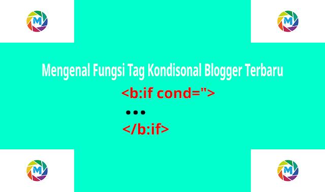 Mengenal Fungsi Tag Kondisional Blogger Terbaru