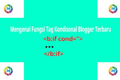 Mengenal Fungsi Tag Kondisional Blogger Terbaru dan Lengkap