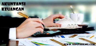 Pengertian, Fungsi, dan Tujuan Akuntansi Keuangan Secara Lengkap