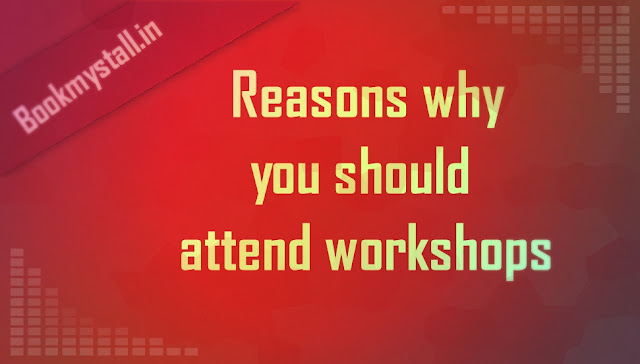 Reasons why you should attend workshops