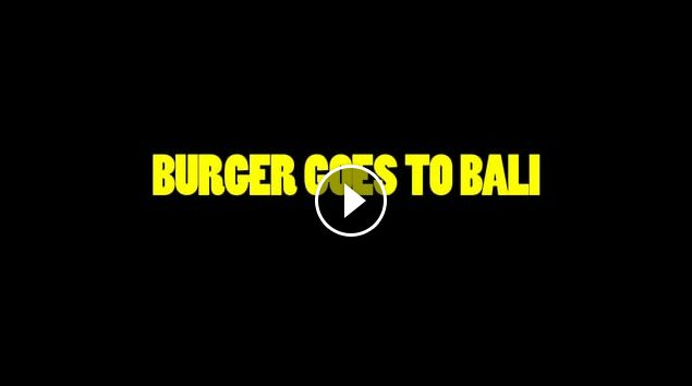 LICENSE TO CHILL BURGER GOES TO BALI