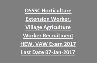 OSSSC Horticulture Extension Worker, Village Agriculture Worker Recruitment HEW, VAW Exam 2017 Last Date 07-Jan-2017