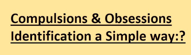 Compulsions & Obsessions Identification a Simple way:?